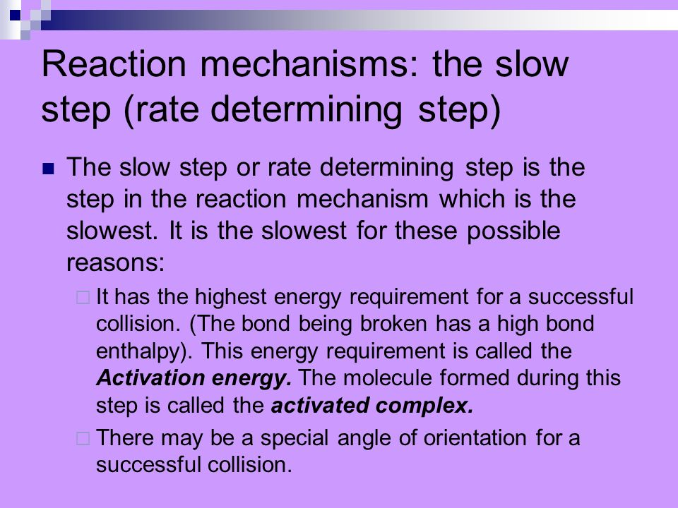 Reaction mechanisms: the slow step (rate determining step)
