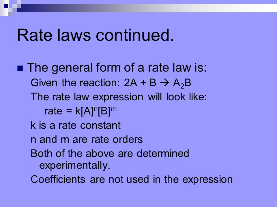Rate laws continued. The general form of a rate law is: