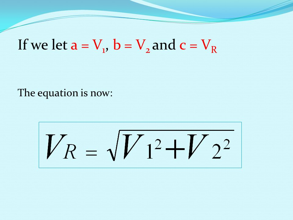 If we let a = V1, b = V2 and c = VR