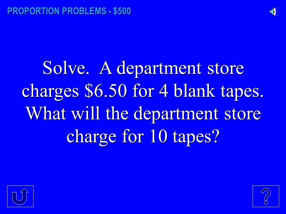 PROPORTION PROBLEMS - $500