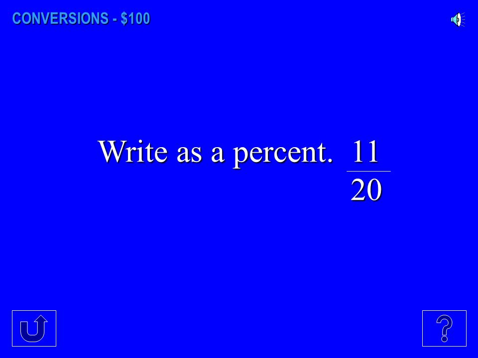 CONVERSIONS - $100 Write as a percent. 11 20