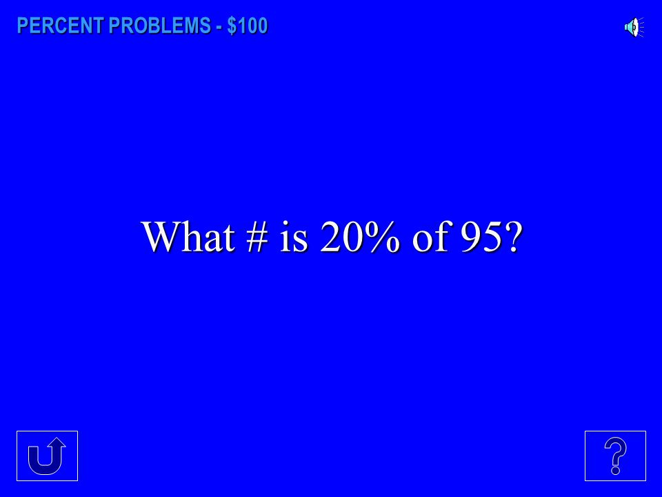 PERCENT PROBLEMS - $100 What # is 20% of 95