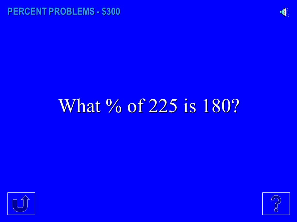 PERCENT PROBLEMS - $300 What % of 225 is 180