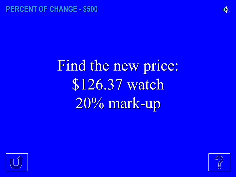PERCENT OF CHANGE - $500 Find the new price: $126.37 watch 20% mark-up