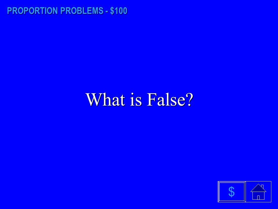 PROPORTION PROBLEMS - $100