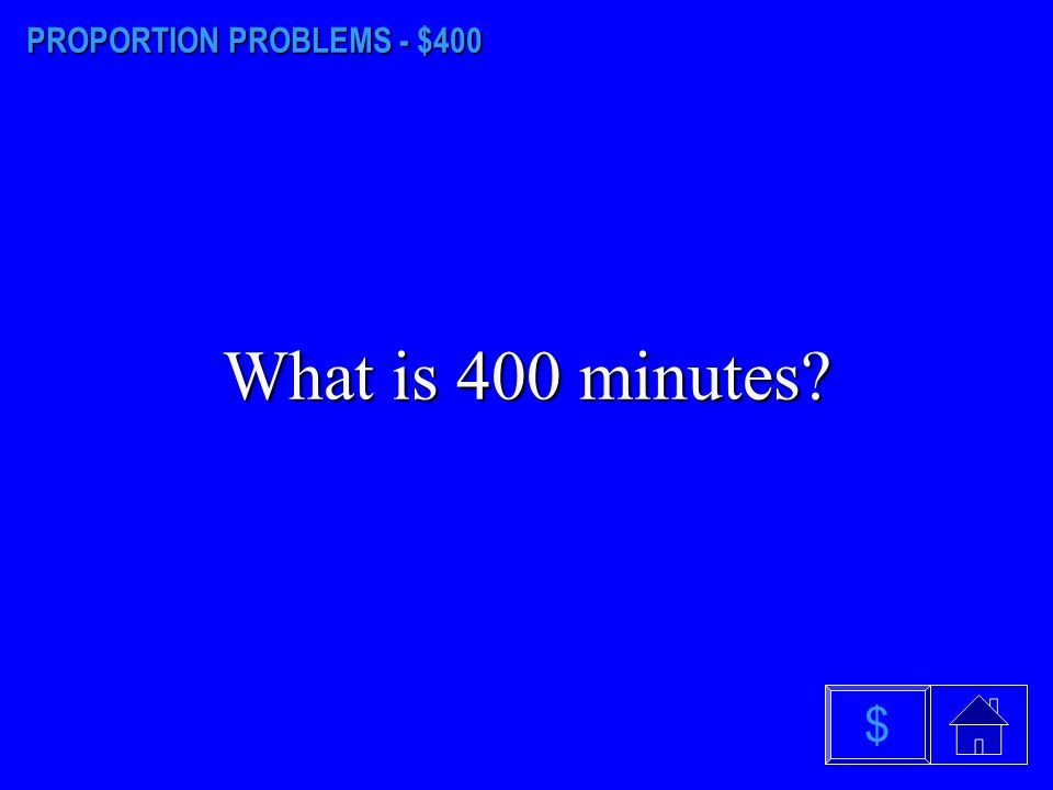 PROPORTION PROBLEMS - $400