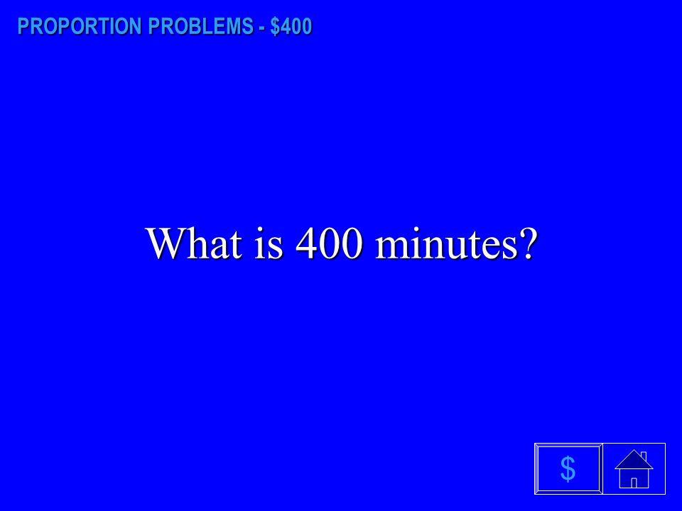 PROPORTION PROBLEMS - $400