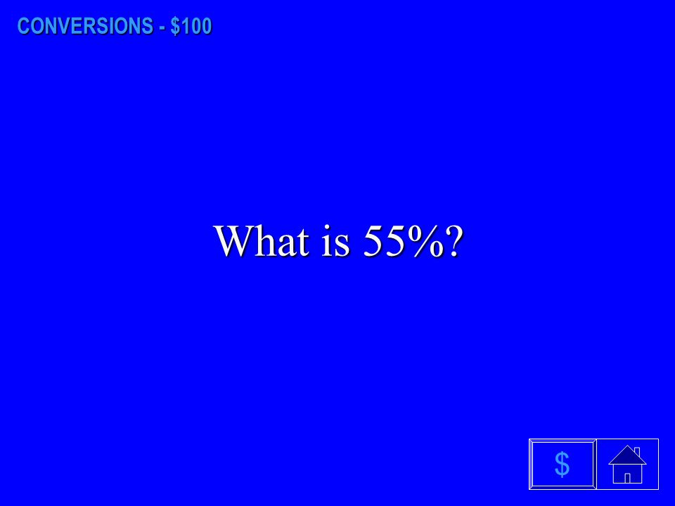 CONVERSIONS - $100 What is 55% $