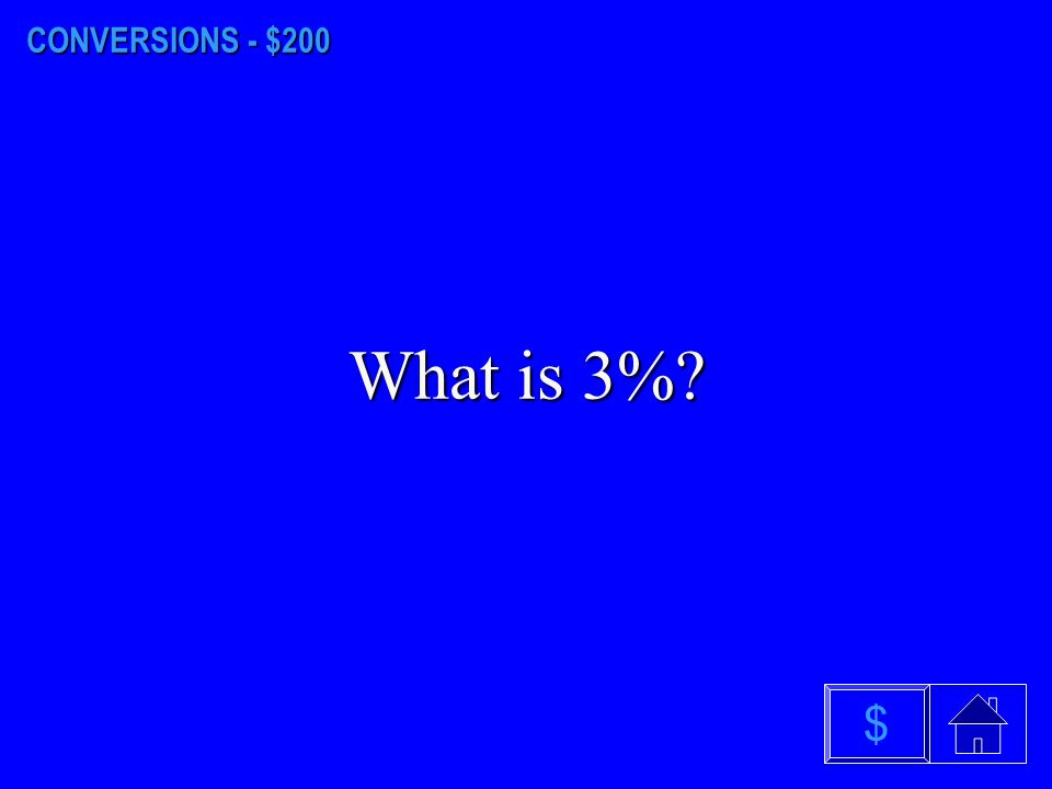 CONVERSIONS - $200 What is 3% $