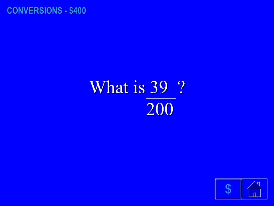 CONVERSIONS - $400 What is 39 200 $