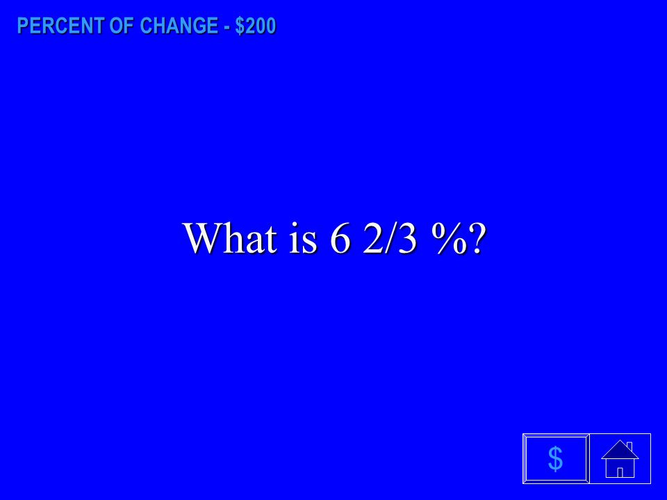 PERCENT OF CHANGE - $200 What is 6 2/3 % $