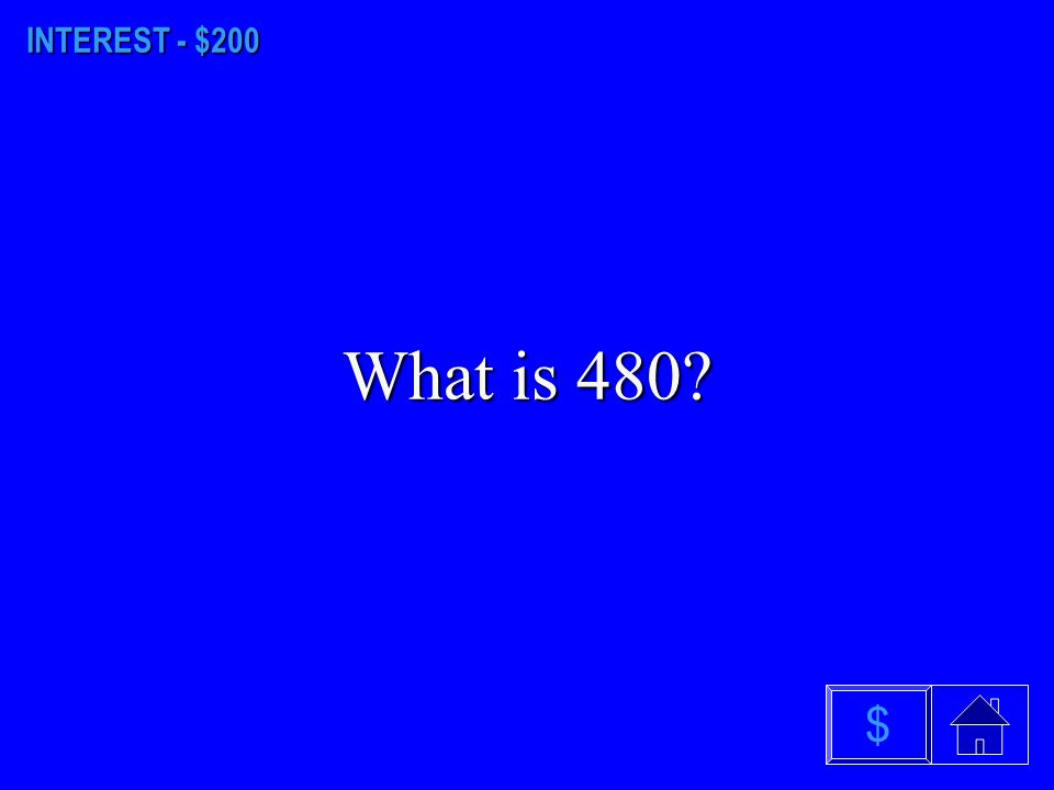 INTEREST - $200 What is 480 $