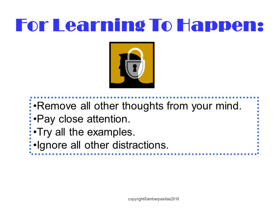 For Learning To Happen: