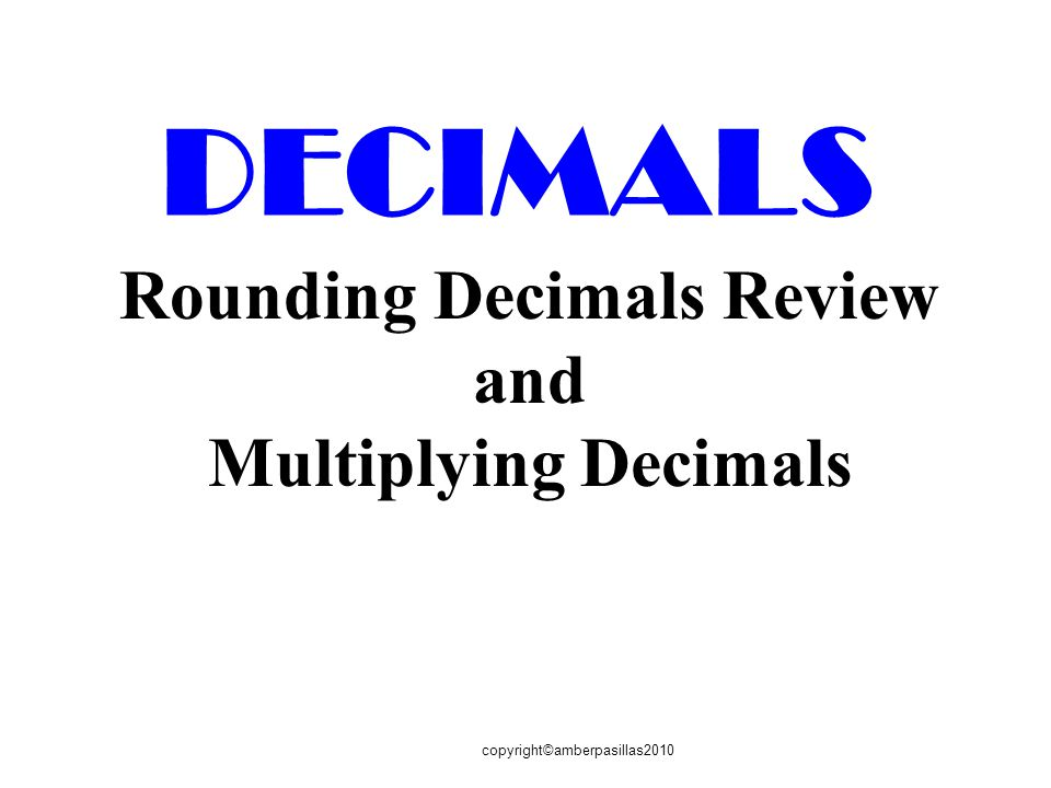 Rounding Decimals Review and Multiplying Decimals