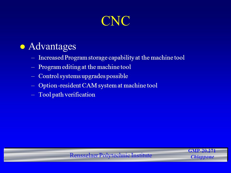 CNC Advantages. Increased Program storage capability at the machine tool. Program editing at the machine tool.