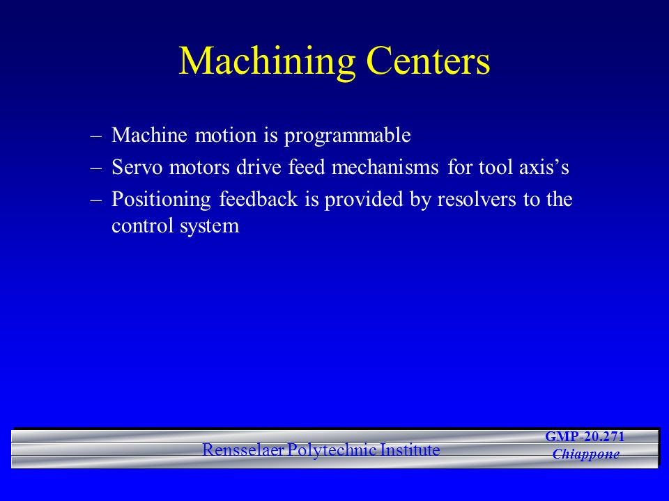 Machining Centers Machine motion is programmable