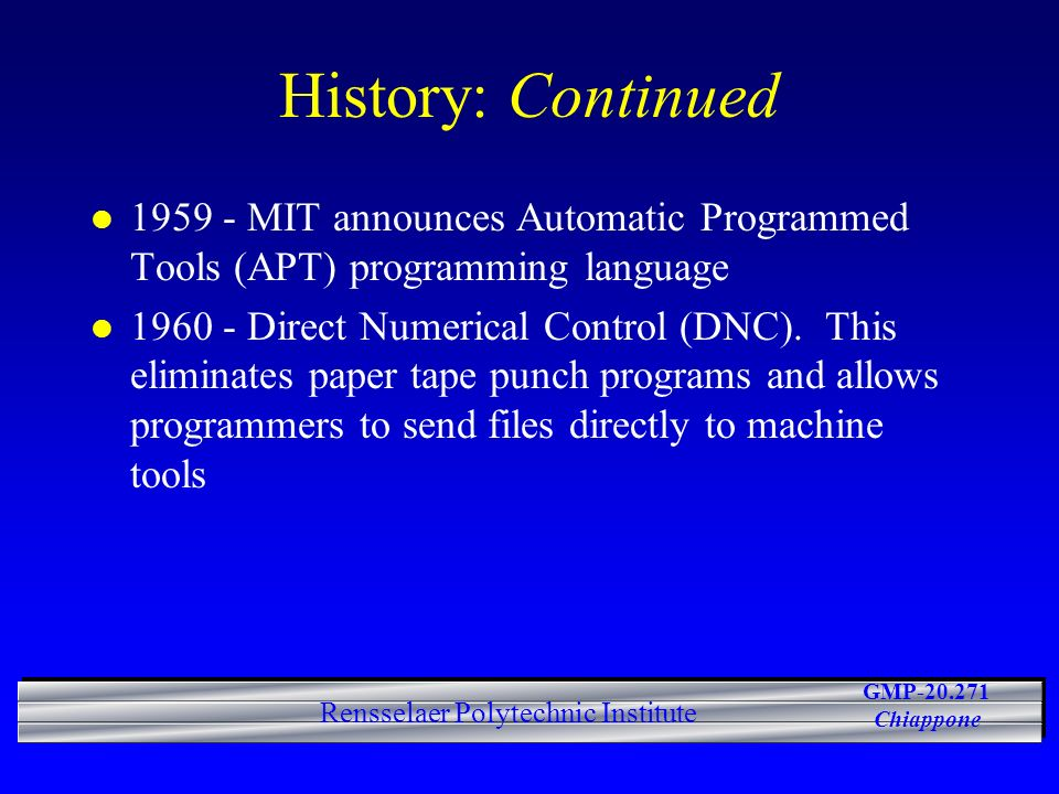 History: Continued 1959 - MIT announces Automatic Programmed Tools (APT) programming language.