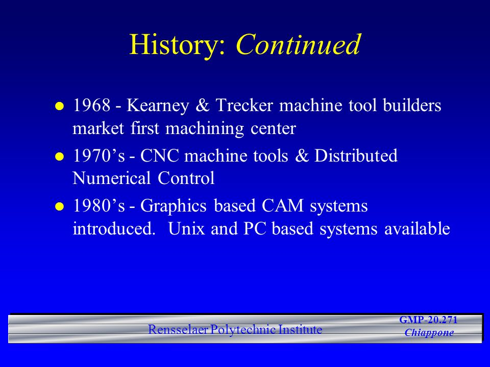 History: Continued 1968 - Kearney & Trecker machine tool builders market first machining center.