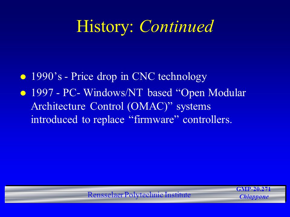 History: Continued 1990's - Price drop in CNC technology