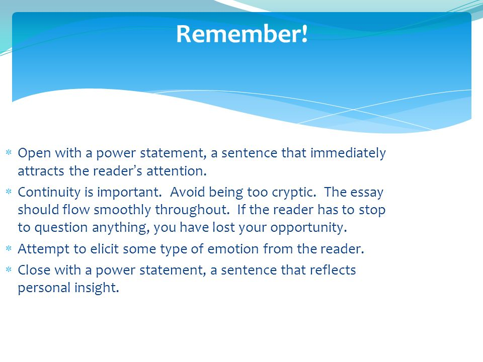 Remember! Open with a power statement, a sentence that immediately attracts the reader's attention.