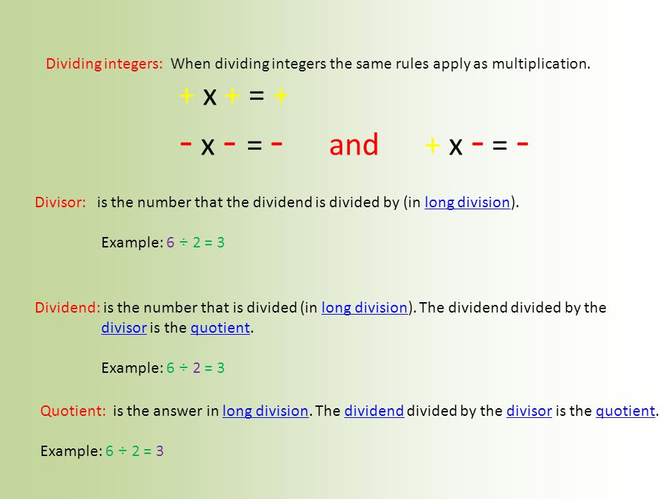 Dividing integers: When dividing integers the same rules apply as multiplication.
