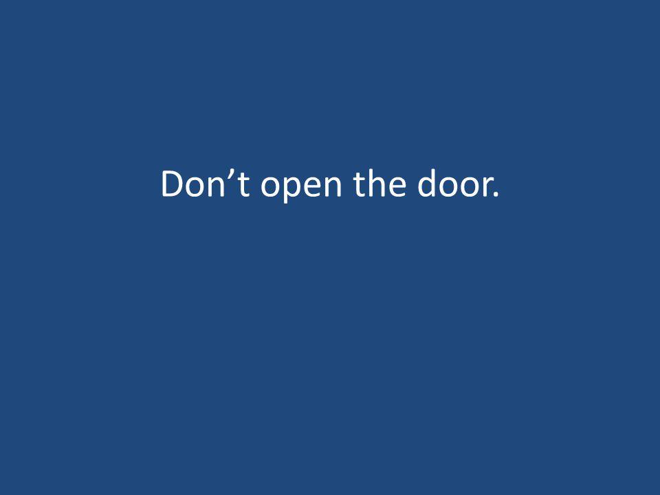 Don't open the door.