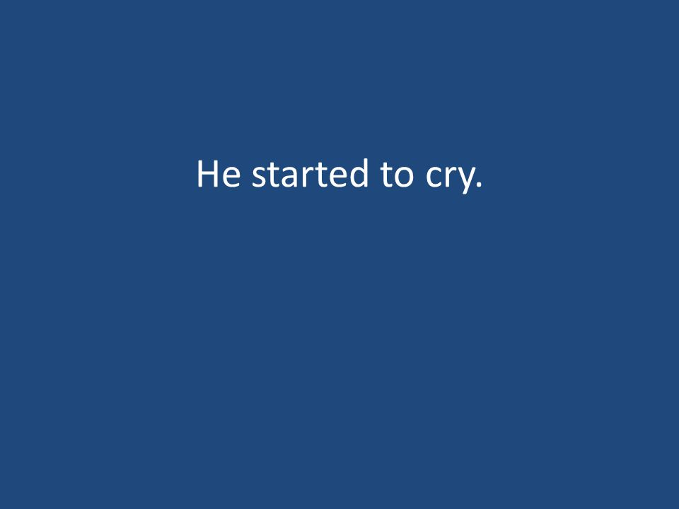 He started to cry.