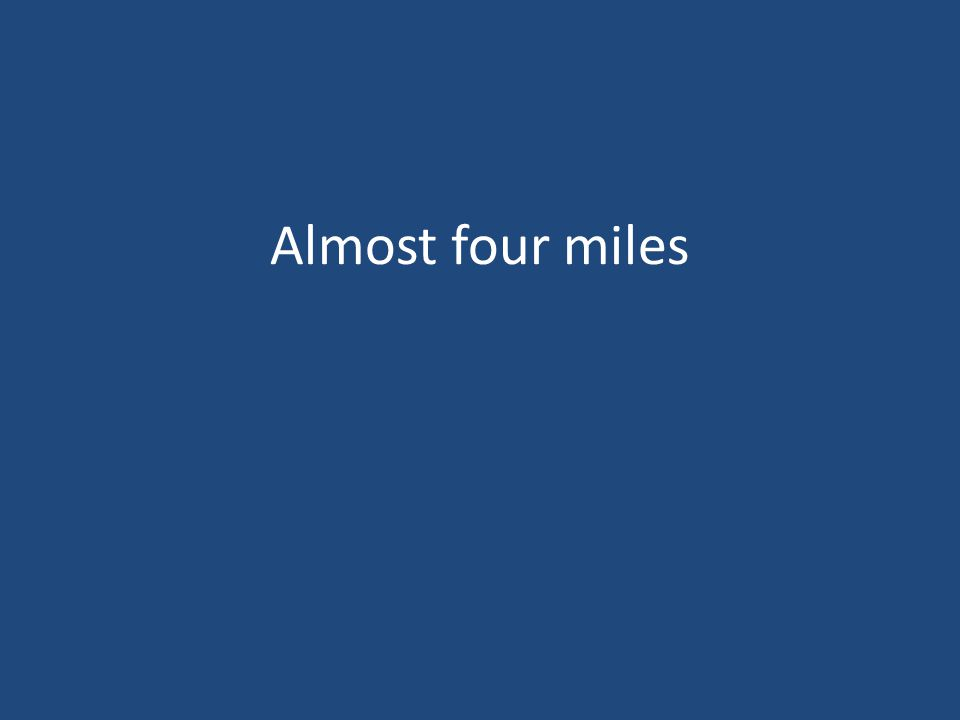 Almost four miles