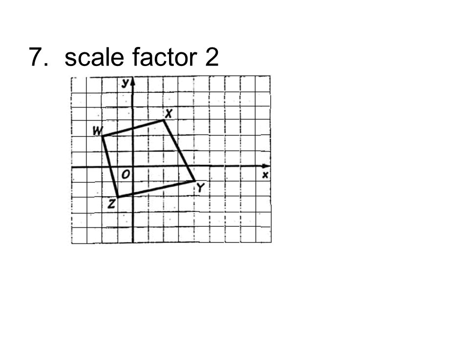 7. scale factor 2