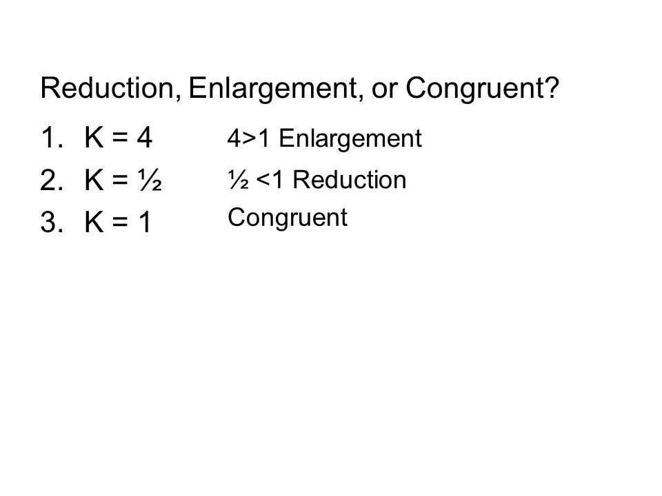 Reduction, Enlargement, or Congruent