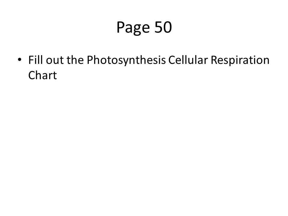 Page 50 Fill out the Photosynthesis Cellular Respiration Chart