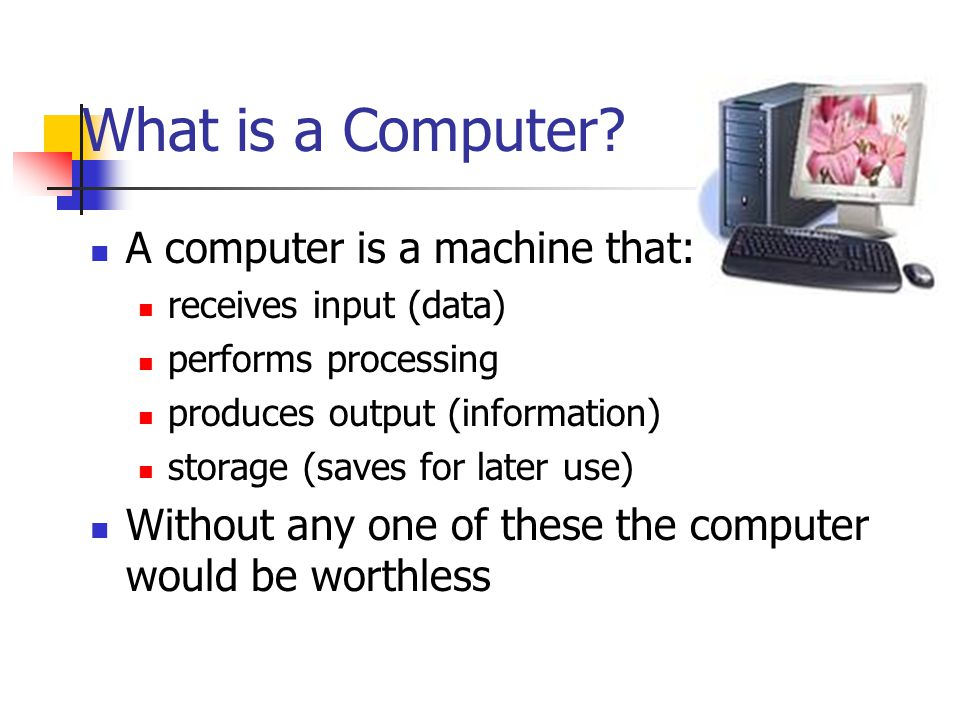 What is a Computer A computer is a machine that: