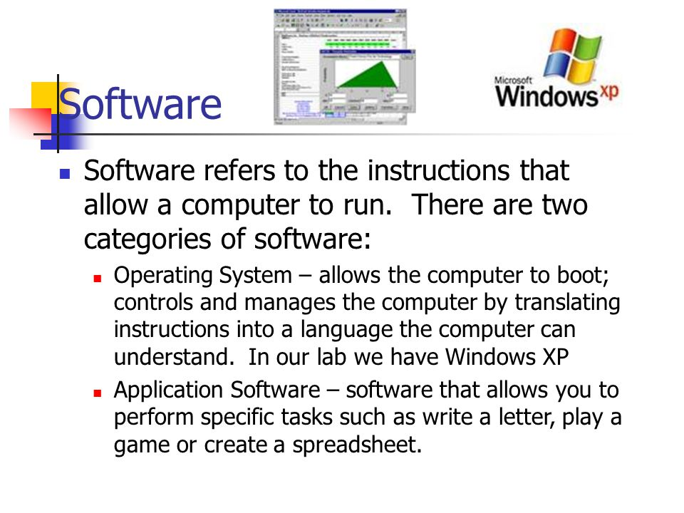 Software Software refers to the instructions that allow a computer to run. There are two categories of software: