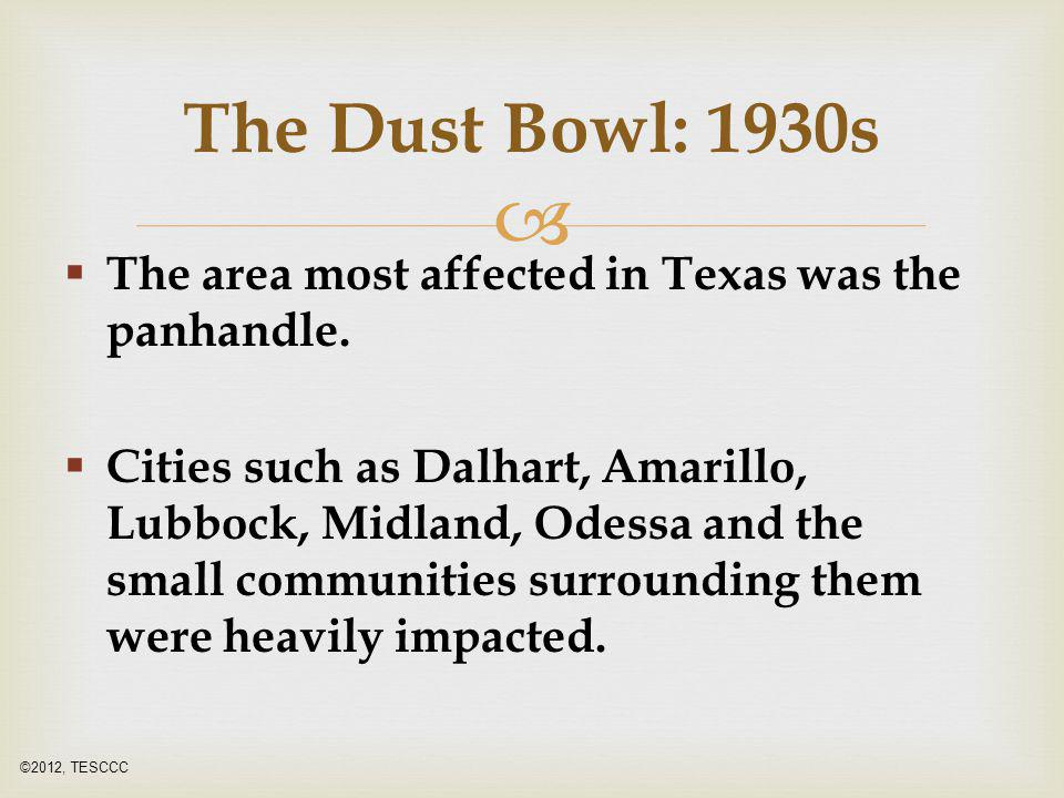 The Dust Bowl: 1930s The area most affected in Texas was the panhandle.