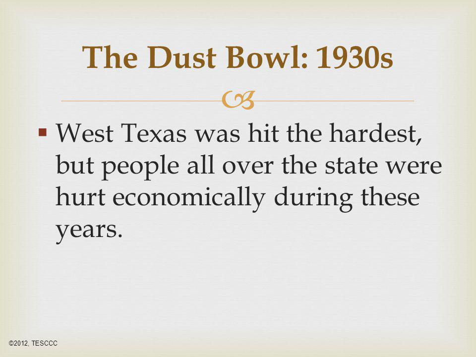 The Dust Bowl: 1930s West Texas was hit the hardest, but people all over the state were hurt economically during these years.