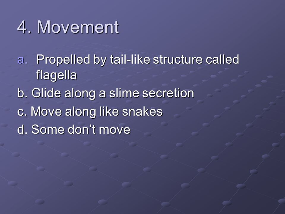 4. Movement Propelled by tail-like structure called flagella