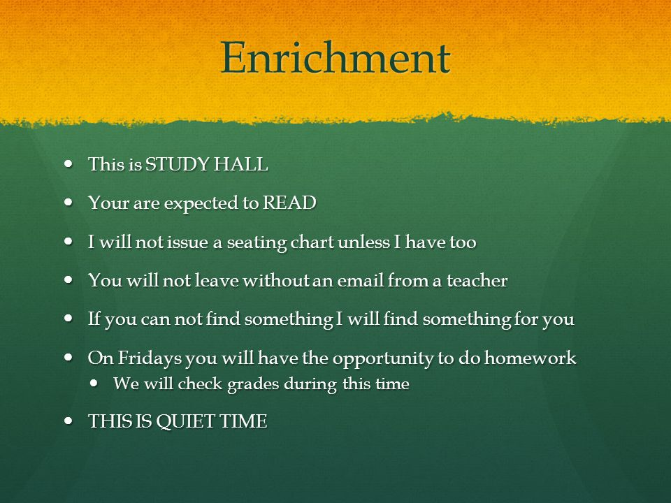 Enrichment This is STUDY HALL Your are expected to READ