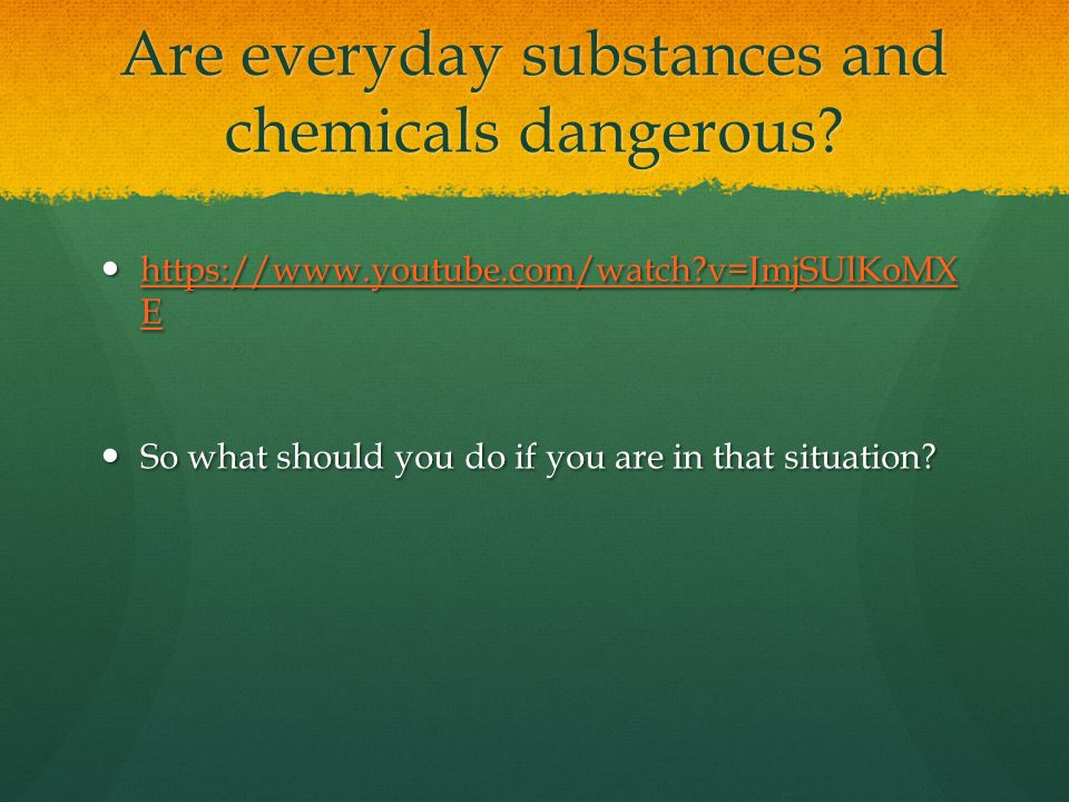 Are everyday substances and chemicals dangerous