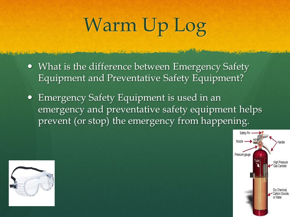 Warm Up Log What is the difference between Emergency Safety Equipment and Preventative Safety Equipment