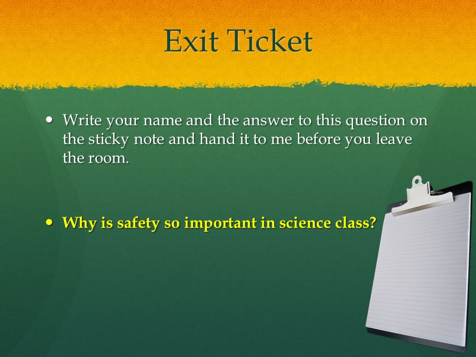 Exit Ticket Write your name and the answer to this question on the sticky note and hand it to me before you leave the room.