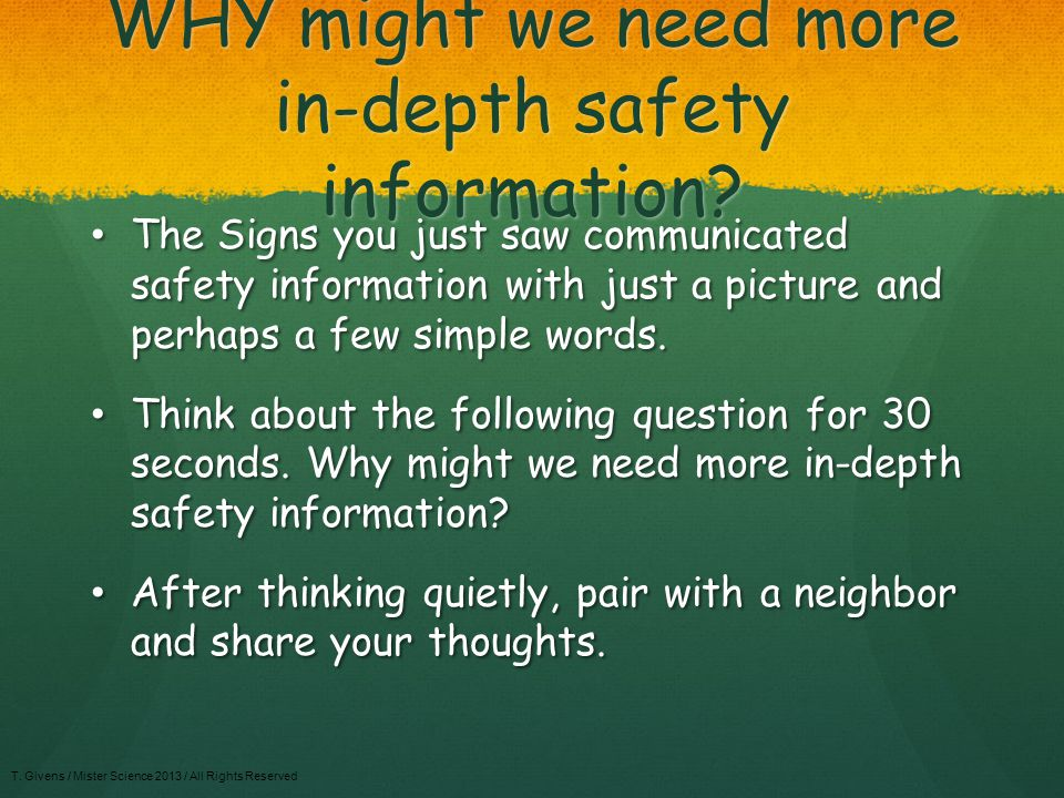 WHY might we need more in-depth safety information