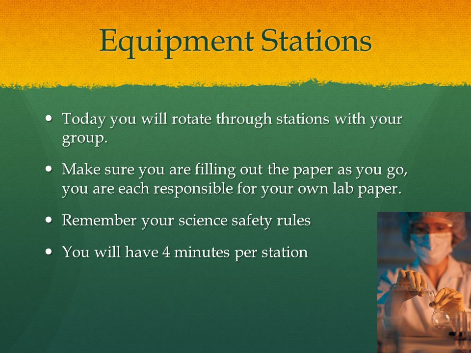 Equipment Stations Today you will rotate through stations with your group.