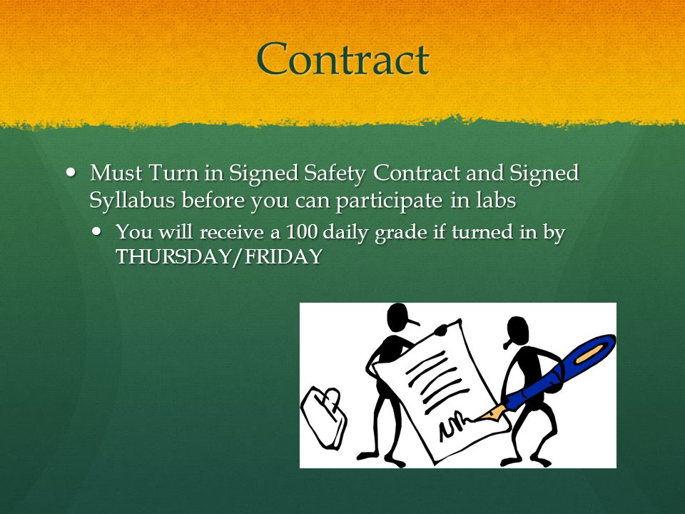 Contract Must Turn in Signed Safety Contract and Signed Syllabus before you can participate in labs.