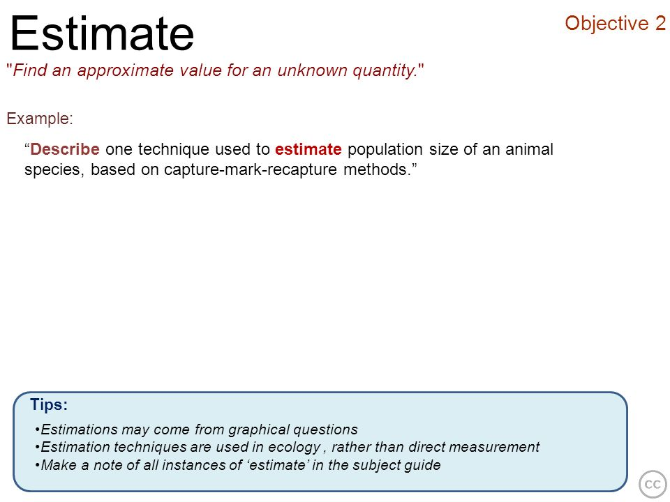 EstimateObjective 2. Find an approximate value for an unknown quantity. Example: