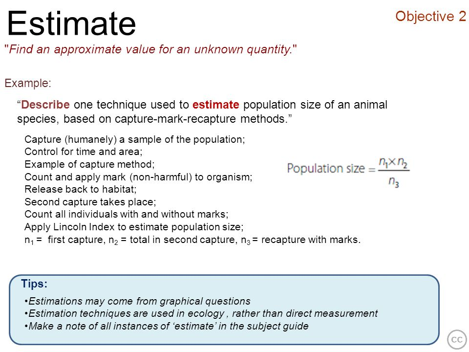 Estimate Objective 2. Find an approximate value for an unknown quantity. Example: