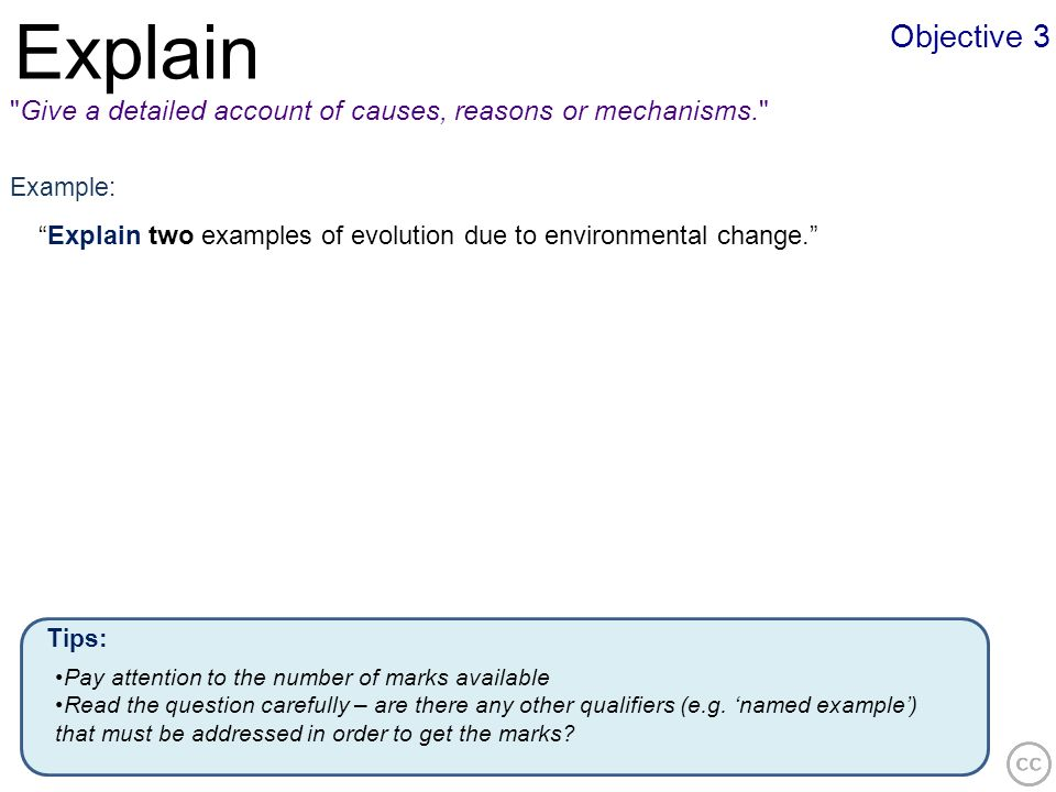 ExplainObjective 3. Give a detailed account of causes, reasons or mechanisms. Example: