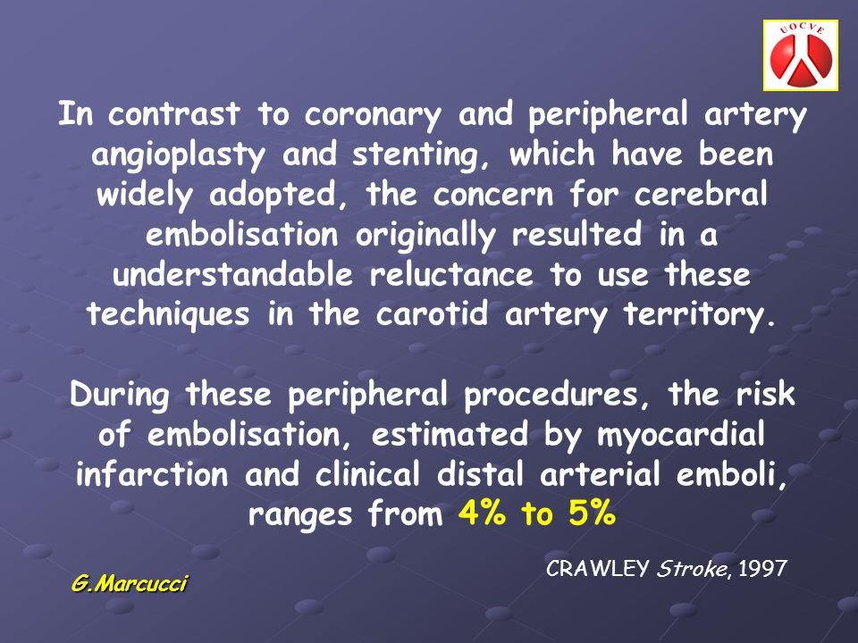 In contrast to coronary and peripheral artery angioplasty and stenting, which have been widely adopted, the concern for cerebral embolisation originally resulted in a understandable reluctance to use these techniques in the carotid artery territory.