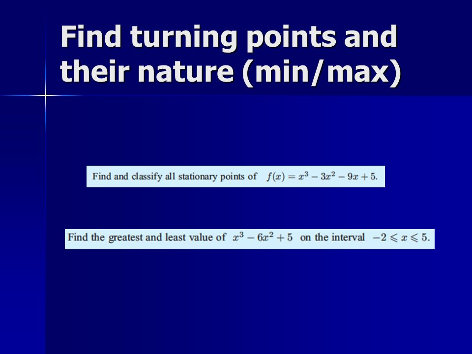Find turning points and their nature (min/max)