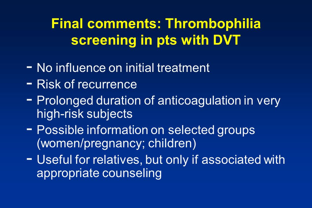 Final comments: Thrombophilia screening in pts with DVT