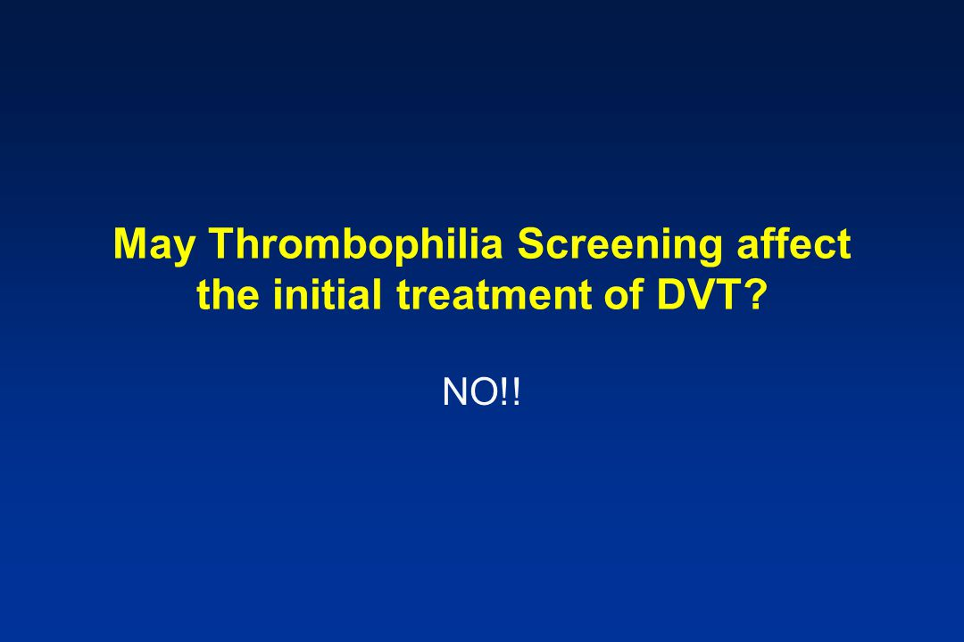 May Thrombophilia Screening affect the initial treatment of DVT